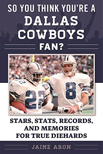 So You Think You're a Dallas Cowboys Fan?: Stars, Stats, Records, and Memories for True Diehards (So You Think You're a Team Fan) (Line Stat)