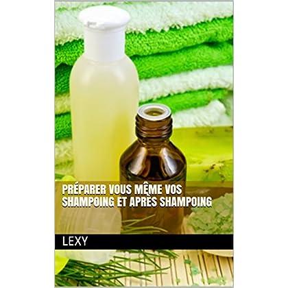 Préparer vous même vos shampoing et après shampoing