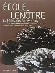 Ecole Lenôtre : La pâtisserie - Grands Classiques et Créations, édition bilingue français-anglais