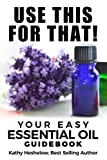 Use This For That!: Your Easy Essential Oil Guidebook