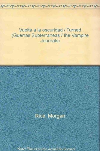 Vuelta a la oscuridad/Turned (Guerras Subterraneas/the Vampire Journals) por Morgan Rice