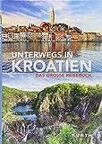 Unterwegs in Kroatien: Das große Reisebuch (KUNTH Unterwegs in ...) -