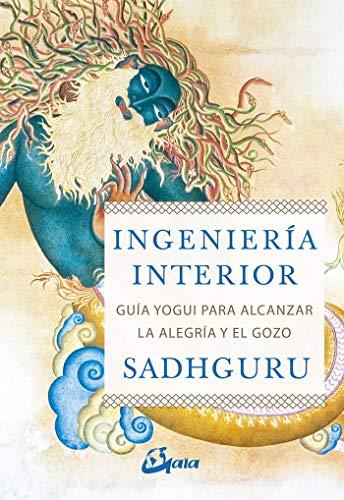Ingeniería interior. Guía yogui para alcanzar la alegría y el gozo (Espiritualidad) por Sadhguru