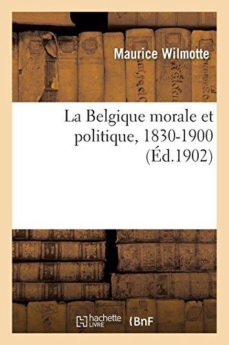 La Belgique morale et politique, 1830-1900 par Maurice Wilmotte