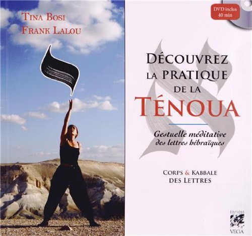 Découvrez la pratique de la ténoua, gestuelle méditative des lettres hébraïques : Corps et kabbale des lettres (1DVD) par Frank Lalou, Tina Bosi