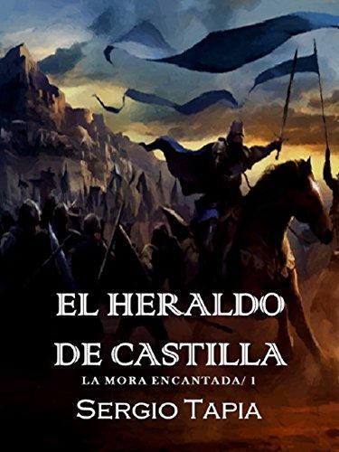 El Heraldo de Castilla: Sangra por tu rey, ¡lucha por tu destino! (La Mora Encantada nº 1) (Spanish Edition)