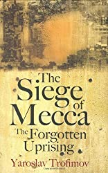 The Siege of Mecca: The Forgotten Uprising by Yaroslav Trofimov (2007-11-01)