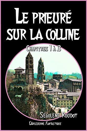 Couverture du livre Le prieuré sur la colline: Chapitres 1 à 3 (Roman fantastique) (Romans en prépublication)