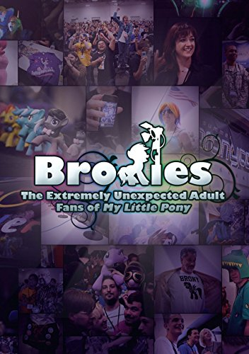 Bronies: The Extremely Unexpected Adult Fans of My Little Pony [UK Import]