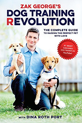 Zak George's Dog Training Revolution: The Complete Guide to Raising the Perfect Pet with Love por Zak George