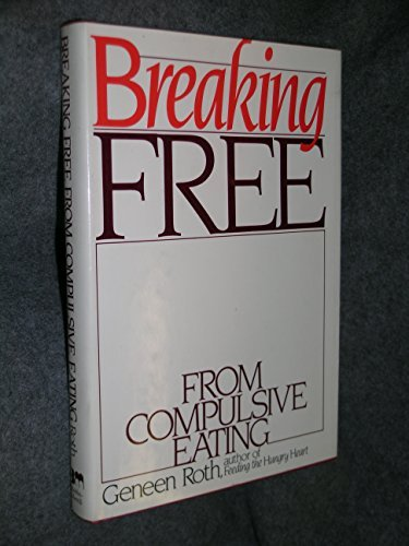 Breaking free from compulsive eating by Geneen Roth (1984-08-01)