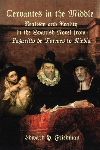Cervantes in the Middle: Realism and Reality in the Spanish Novel from Lazarillo de Tormes to Niebla (Juan de La Cuesta Hispanic Monographs. Series Documentacion)