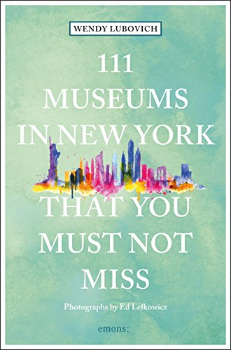 111 Museums in New York That You Must Not Miss: Travel Guide (111 Places ...)