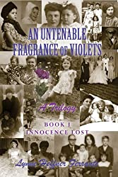 The Untenable Fragrance of Violets, A Trilogy, Book I, Innocence Lost (An Untenable Fragrance of Violets, A Trilogy 1) (English Edition)