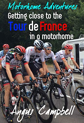 Getting close to the Tour de France in a motorhome (English Edition) por Angus Campbell