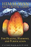 By Clemence Lefevre Himalayan Salt Crystal Lamps: For Healing, Harmony, and Purification [Paperback]