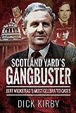 Scotland Yard's Gangbuster: Bert Wickstead's Most Celebrated Cases