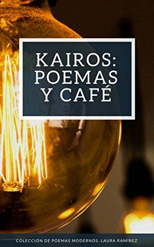Kairos: Poemas y café: Colección de poemas modernos por LAURA RAMÍREZ