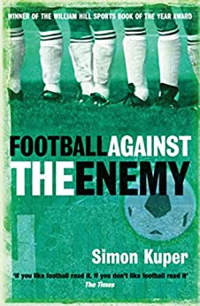 Football Against The Enemy: Football Against The Enemy (English Edition) von [Kuper, Simon]