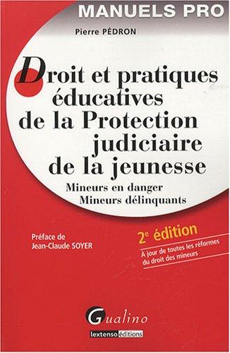 Droit et pratiques éducatives de la Protection judiciaire de la jeunesse : Mineurs en danger, mineurs délinquants par Pierre Pédron