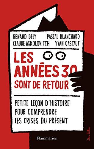 Les années 30 sont de retour: Petite leçon d'histoire pour comprendre les crises du présent (DOCUMENTS SC.HU) par Renaud Dély