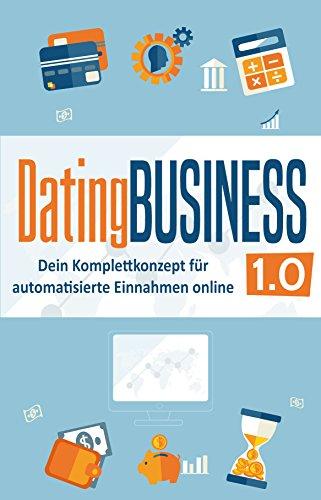 DatingBusiness 1.0: Dein Komplettkonzept für automatisierte Einnahmen online (online dating geld verdienen, dating site geld verdienen, online business aufbauen, dating portal geld verdienen)
