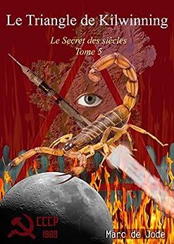 Le Triangle de Kilwinning: Tome 5 du Secret des siècles (Le Secret des siècles) par [De Jode, Marc]