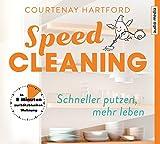 Speed-Cleaning – Schneller putzen, mehr leben.: In 8 Minuten zur blitzblanken Wohnung