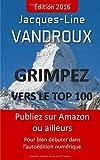 Grimpez vers le TOP 100: Publiez sur Amazon ou ailleurs, pour bien debuter dans l'autoedition numerique...