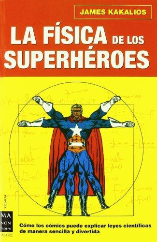 Física de los superhéroes, la: Disfrute averiguando el uso pedagógico de los cómics para explicar la física, de una manera sencilla y divertida. (Ciencia Ma Non Troppo)