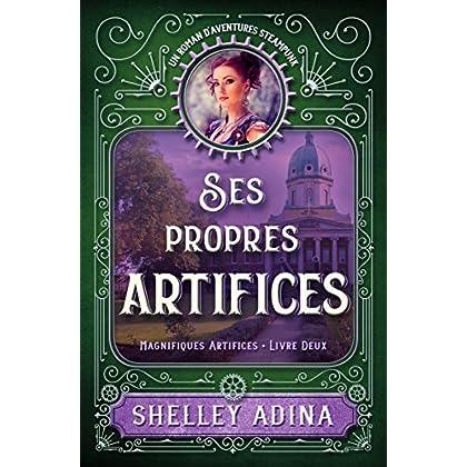Ses propres artifices: Un roman d'aventures steampunk (Magnifiques Artifices t. 2)