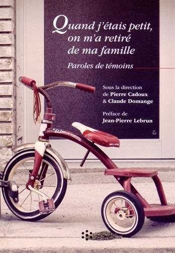 Quand j'tais petit, on m'a retir de ma famille : Paroles de tmoins de Pierre Cadoux (5 mars 2015) Broch