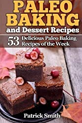 Paleo Baking and Dessert Recipes: 53 Delicious Paleo Baking Recipes of the Week (Paleo Diet, Gluten Free, Crockpot Recipes, Paleo Recipes, Paleo, Crock Pot, Grain Free) (Volume 2) by Patrick Smith (2014-10-08)