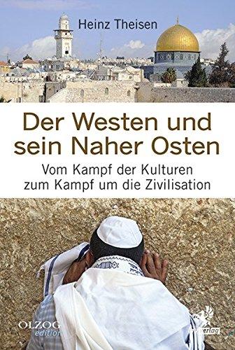 Der Westen und sein Naher Osten: Vom Kampf der Kulturen zum Kampf um die Zivilisation