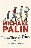 Travelling to Work: Diaries 1988-1998 (Palin Diaries 3)