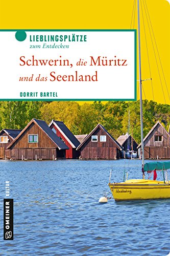 Schwerin, die Müritz und das Seenland: Lieblingsplätze zum Entdecken (Lieblingsplätze im GMEINER-Verlag)
