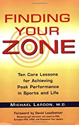 Finding Your Zone: Ten Core Lessons for Achieving Peak Performance in Sports and Life