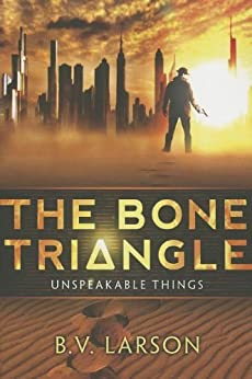 The Bone Triangle (Unspeakable Things Book 2) by [Larson, B. V.]