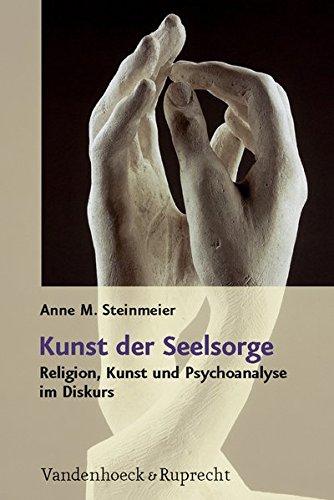 Kunst der Seelsorge: Religion, Kunst und Psychoanalyse im Diskurs (Kunst, Guide Study Praxis)