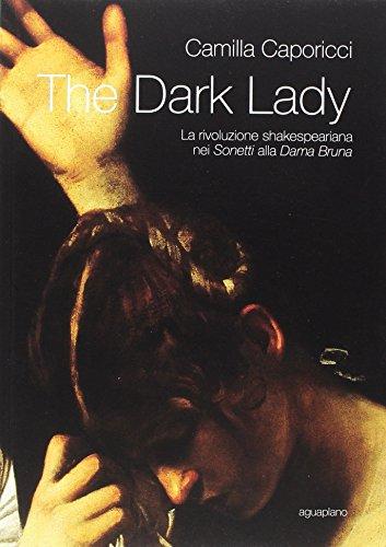 The dark lady. La rivoluzione shakespeariana nei sonetti alla Dama Bruna
