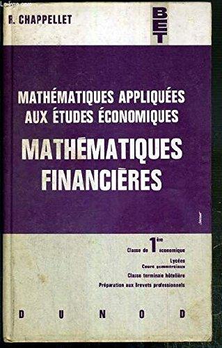 MATHEMATIQUES APPLIQUEES AUX ETUDES ECONOMIQUES - MATHEMATIQUES FINANCIERESA - CLASSE DE 1ere ECONOMIQUE - LYCEES COURS COMMERCIAUX - CLASSE TERMINALE HOTELIERE - PREPARATION AUX BREVETS PROFESSIONNELS - BET + 1 fascicule de mathematiques financieres