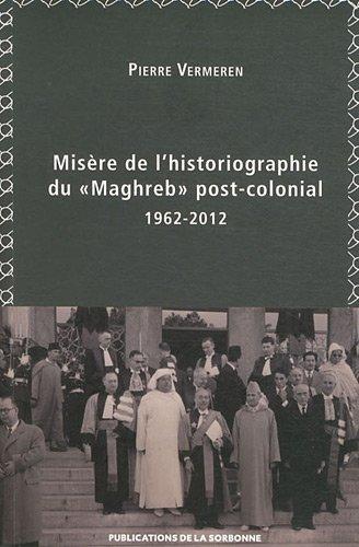 Misère de l'historiographie du Maghreb post-colonial : 1962-2012 par Pierre Vermeren