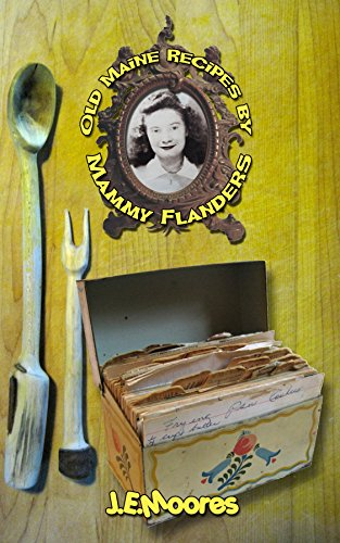 Old Maine Recipes By Mammy Flanders: Compiled with short stories by J.E.Moores (English Edition) Mammy, Cookie