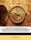 Telecharger Livres Tude Sur Les Adjectifs Les Participes Et Les Nombres Ordinaux Substantivs En Vieux Provenal (PDF,EPUB,MOBI) gratuits en Francaise