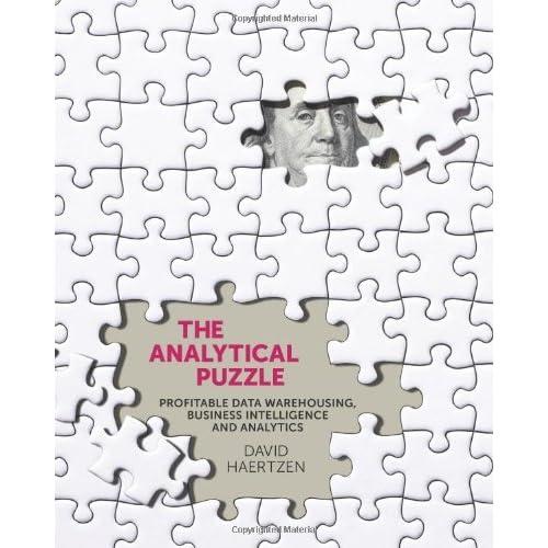 The Analytical Puzzle: Profitable Data Warehousing, Business Intelligence and Analytics by David Haertzen (20-Jun-2012) Perfect Paperback