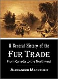 A General History of the Fur Trade from Canada to the Northwest (1801) [Illustrated] (English Edition)