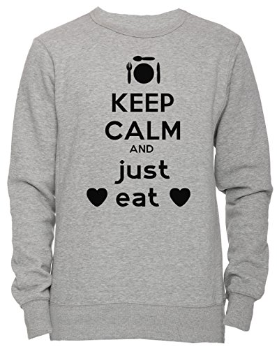 Keep Calm And Just Eat Unisex Uomo Donna Felpa Maglione Pullover Grigio Dimensioni S Men's Women's Jumper Sweatshirt Grey Small Size S