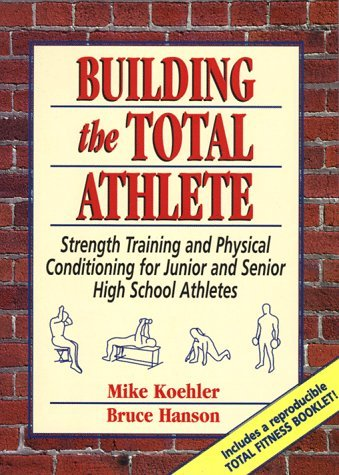 Building the Total Athlete: Strength Training and Physical Conditioning for Junior and Senior High School Athletes by Mike Koehler (1995-04-01)