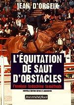 L'équitation de saut d'obstacles. L'analyse, la doctrine, la méthode de Jean d'Orgeix