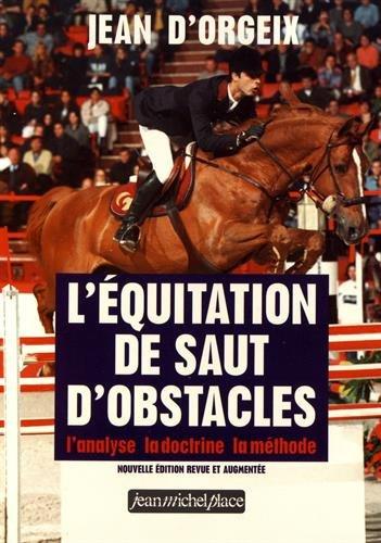 L'équitation de saut d'obstacles. L'analyse, la doctrine, la méthode par Jean d'Orgeix